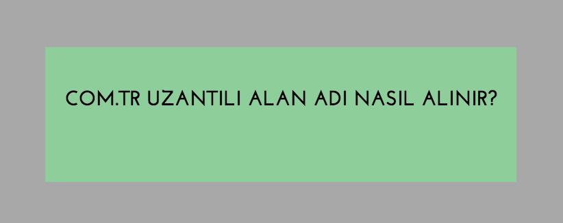 com.tr-uzantili-alan-adi-nasil-alinir