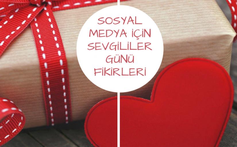 Sosyal Medya İçin Sevgililer Günü Fikirleri