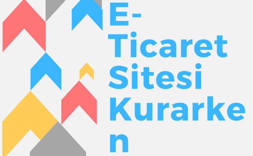 E-Ticaret Sitesi Kurulumu için Yapılması Gerekenler