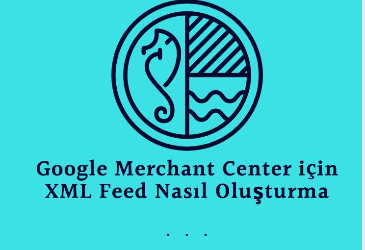 Google Merchant Center için XML Feed Nasıl Oluşturulur | Bölüm 2