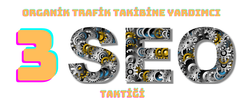 Organik Trafik Takibine Yardımcı 3 SEO Taktiği |Bölüm 1