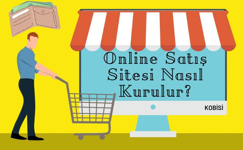 Online Satış Sitesi Nasıl Kurulur?