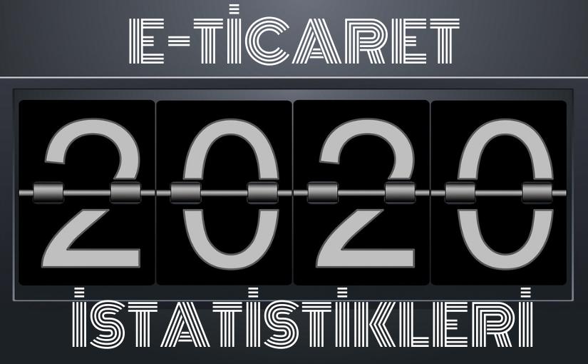 Bilinmesi Gereken 2020 E-Ticaret İstatistikleri