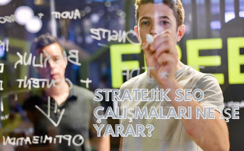 Stratejik SEO Çalışmaları Ne İşe Yarar?