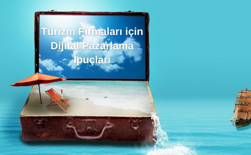 Turizm Firmaları için Dijital Pazarlama İpuçları