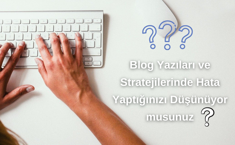 Blog Yazıları ve Stratejilerinde Sık Yapılan 5 Hata