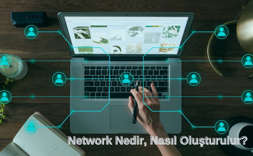 Network Nedir, Nasıl Oluşturulur?